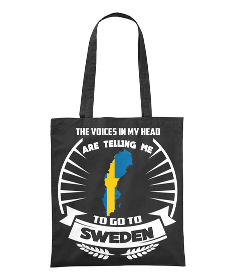 The Voices In My Head Are Telling Me To Go To Sweden Black T-Shirt Front