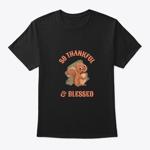Squirrel:  Thankful & Blessed Black T-Shirt Front