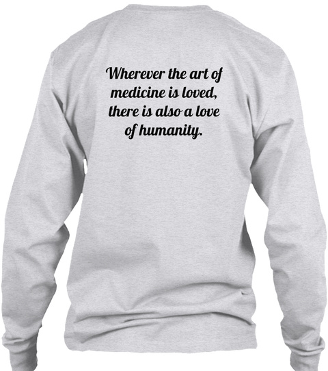 Wherever The Art Of Medicine Is Loved There Is Also A Love Of Humanity Ash Grey T-Shirt Back