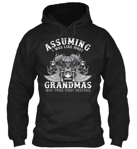 Assuming I Was Like Most Grandmas Was Your First Mistake Black T-Shirt Front