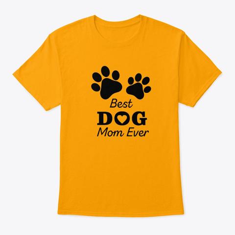Best Dog Mom Ever Shirt Gold T-Shirt Front
