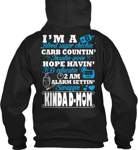 I'm A Blood Sugar Checkin Carb Countin' Insulin Givin Hope Havin' 2 Am Alarm Settin' Swaggin Kinda D Mom Black T-Shirt Back