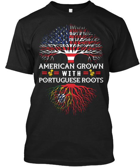 American Grown With Portuguese Roots  Black T-Shirt Front