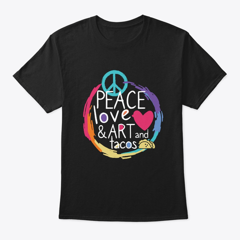 Peace Love Art Tacos Black T-Shirt Front