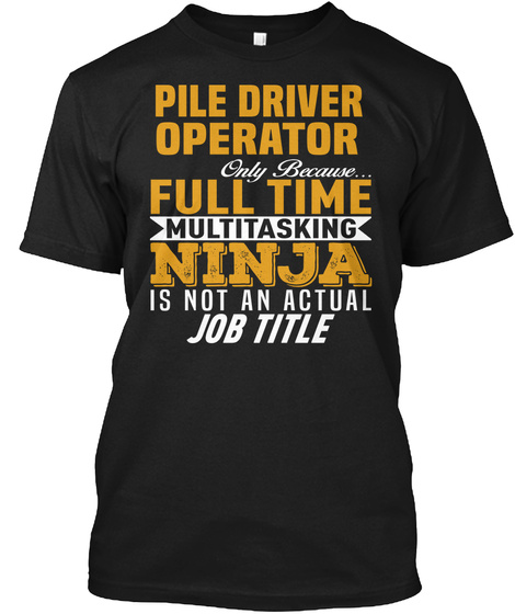 Pile Driver Operator Black T-Shirt Front