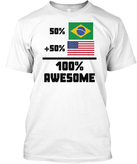 Awesome Brazilian American T Shirt White T-Shirt Front