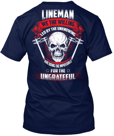 Lineman We The Willing Led By The Unknowing Are Doing The Impossible For The Ungrateful Navy T-Shirt Back