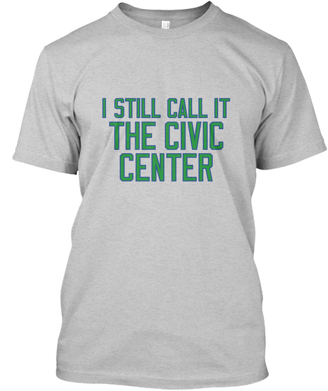 I Still Call It The Civic Center Light Steel T-Shirt Front