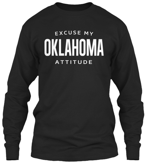 Excuse My Oklahoma Attitude  Black T-Shirt Front