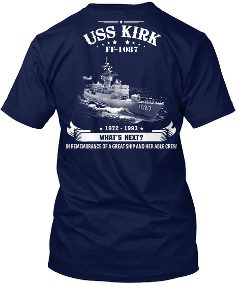 Na Uss Kirk Ff 10871972  1993 What's Next? In Remembrance Of A Great Ship And Her Able Crew Navy T-Shirt Back