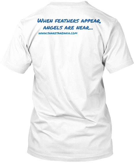 When Feathers Appear, Angels Are Near.. Www.Sharetangania.Com White T-Shirt Back