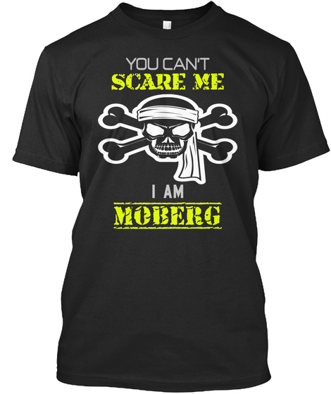 You Can't Scare Me I Am Moberg Black T-Shirt Front