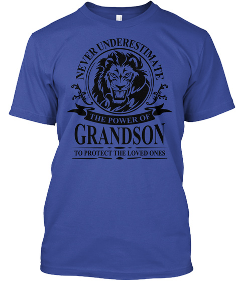 Never Underestimate The Power Of Grandson To Protect The Loved Ones Deep Royal T-Shirt Front