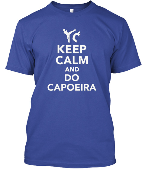 Mantener La Calma Y Hacer Capoeira Deep Royal T-Shirt Front