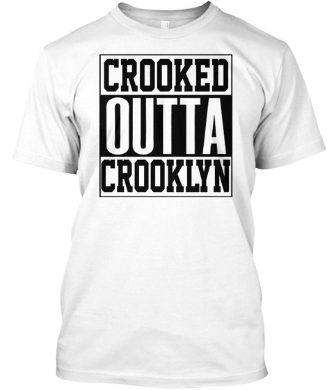 Crooked Outta Crooklyn T Shirt White T-Shirt Front