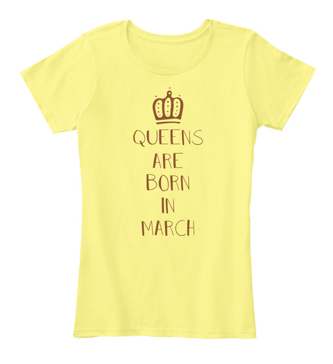Queens Are Born In March Lemon Yellow T-Shirt Front