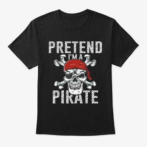 Pretend I'm A Pirate Halloween Costume Black T-Shirt Front