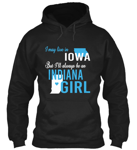 I May Live In Iowa But Always Be An Indiana Girl  Black T-Shirt Front