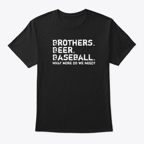 Brothers Beer Baseball What More Do We Black T-Shirt Front