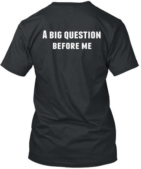 A Big Question Before Me Black T-Shirt Back