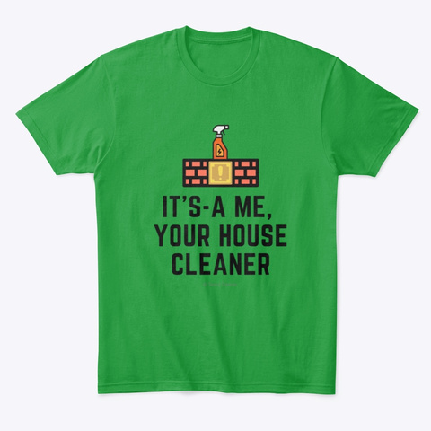It's A Me, Your House Cleaner Kelly Green T-Shirt Front