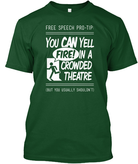 Free Speech Pro Tip You Can Tell Fire! In A Crowded Theatre Forest Green  T-Shirt Front