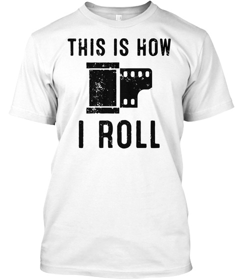 This Is How I Roll. Camera Film T Shirt White T-Shirt Front