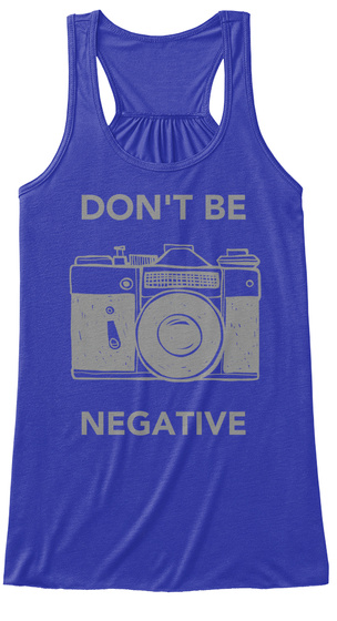 Don't Be Negative True Royal T-Shirt Front