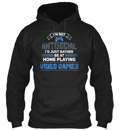 I'm Not Antisocial I'd Just Rather Be At Home Playing Video Games Black T-Shirt Front