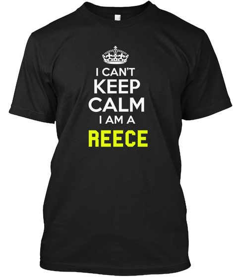 I Can't Keep Calm I Am A Reece Black T-Shirt Front
