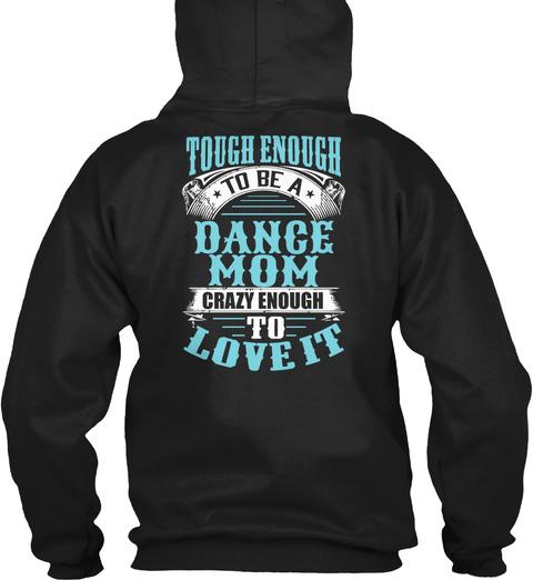 Tough Enough To Be A Dance Mom Crazy Enough To Love It Black T-Shirt Back