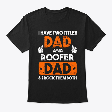 Two Titles Dad And Roofer Dad Black T-Shirt Front