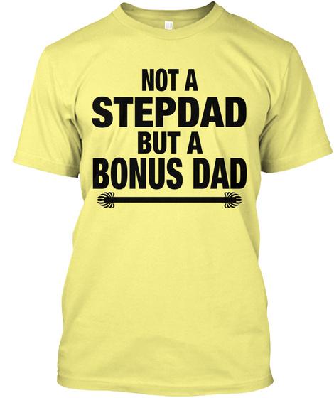 Not A Stepdad But A Bonus Dad Lemon Yellow  T-Shirt Front