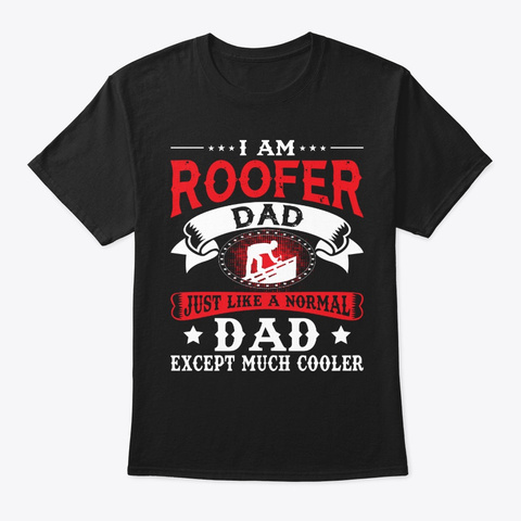 Proud Roofer Dad Father's Day Roofing Black T-Shirt Front