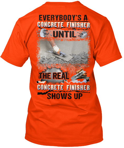 Everybody's A Concrete Finisher Untill The Real Concrete Finisher Shows Up Orange T-Shirt Back