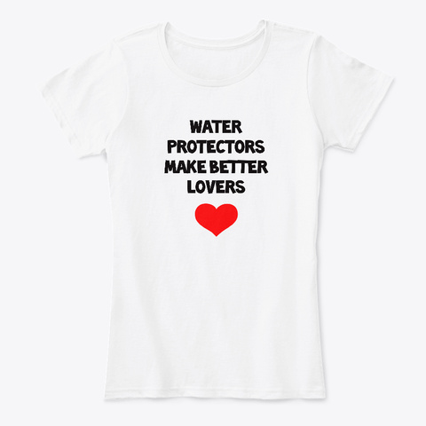 Water Protectors Make Better Lovers White Women's T-Shirt Front