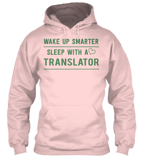 Wake Up Smarter Sleep With A Translator Light Pink T-Shirt Front