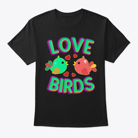 Love Birds For Couple Valentine Day Gift Black T-Shirt Front