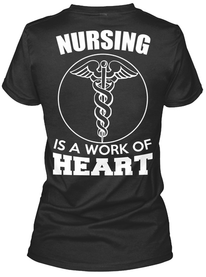 Nursing Is A Work Of Heart Black T-Shirt Back