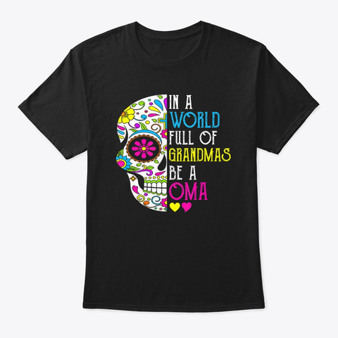 In A World Full Of Grandmas Be A Oma Black T-Shirt Front