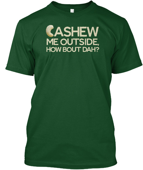 Cashew Me Outside Forest Green  T-Shirt Front
