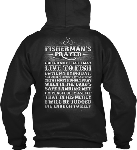 Fisherman S Prayer God Grant That I May Live To Fish Until My Dying Day And When It Comes To Black T-Shirt Back