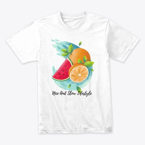 Nice And Slow Lifestyle  White T-Shirt Front