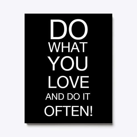 Do What You Love And Do It Often Canvas Black T-Shirt Front