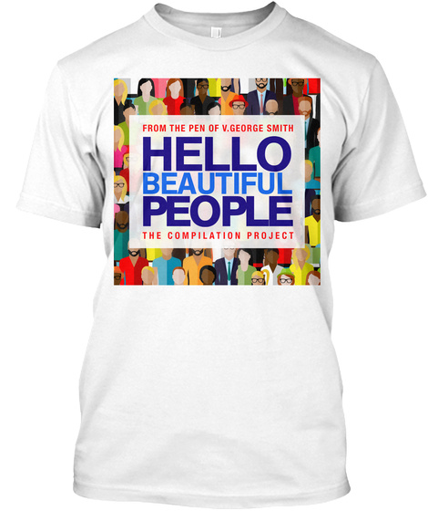 From The Pen Of V.George Smith Hello Beautiful People The Compilation Project White T-Shirt Front
