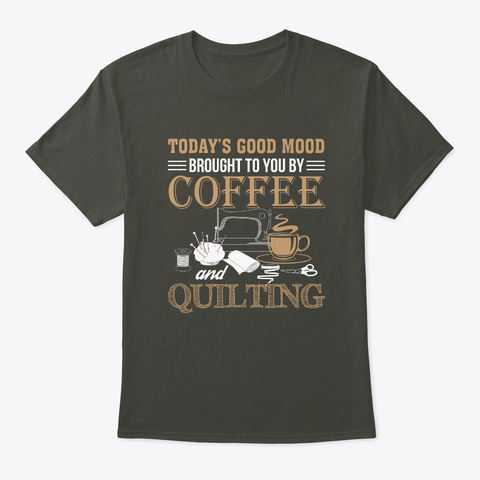 Good Mood Brought Coffee And Quilting Smoke Gray T-Shirt Front