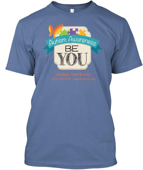 Autism Awareness Be You Autism New Jersey 800.4.Autism Www.Autismnj.Org Denim Blue T-Shirt Front