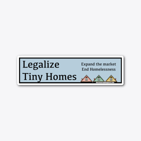 Legalize Tiny Homes! Sticker Standard T-Shirt Front