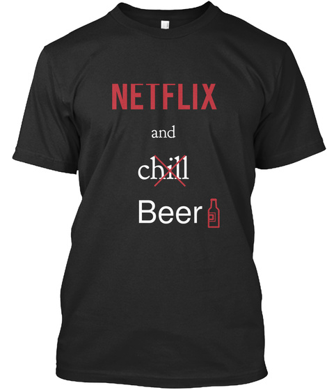 Netflix And Chill Beer Black Maglietta Front