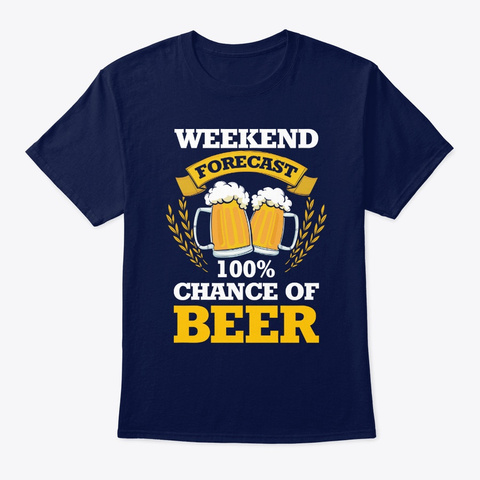 Weekend Forecast 100% Chance Of Beer Navy T-Shirt Front